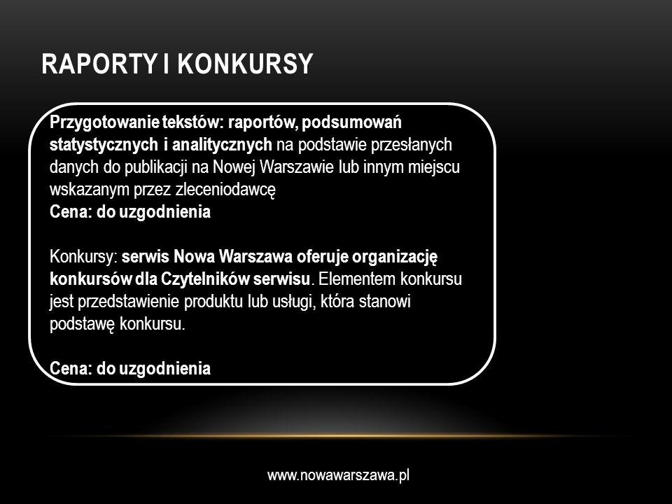 www.nowawarszawa.pl RAPORTY I KONKURSY Przygotowanie tekstów: raportów, podsumowań statystycznych i analitycznych na podstawie przesłanych danych do p