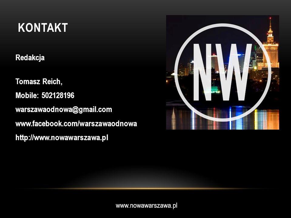 www.nowawarszawa.pl KONTAKT Redakcja Tomasz Reich, Mobile: 502128196 warszawaodnowa@gmail.com www.facebook.com/warszawaodnowa http://www.nowawarszawa.