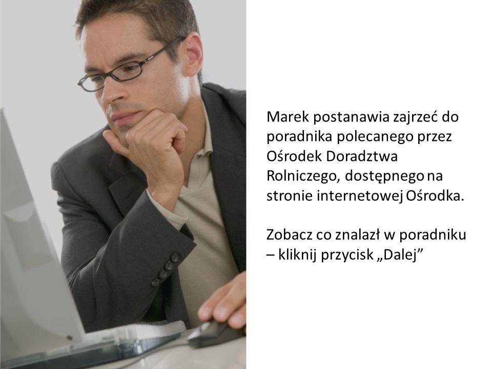Poznaj Marka Marek postanawia zajrzeć do poradnika polecanego przez Ośrodek Doradztwa Rolniczego, dostępnego na stronie internetowej Ośrodka. Zobacz c