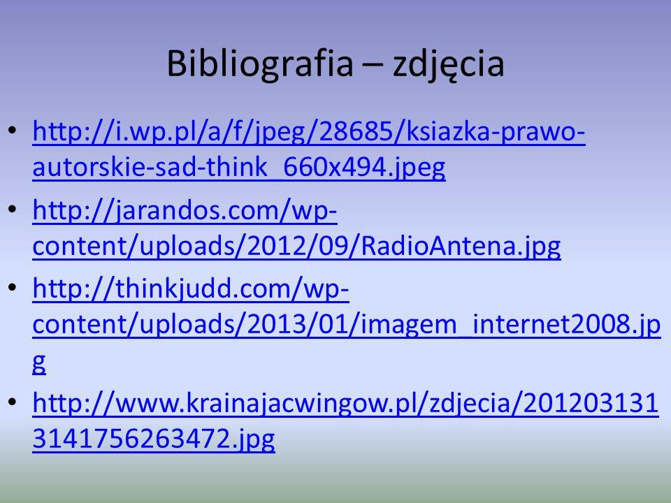 Bibliografia – zdjęcia http://www.crn.pl/images/2011/06/01/piract wo_zaj.jpg/image_preview/piractwo_Zaj.jpg http://www.crn.pl/images/2011/06/01/piract wo_zaj.jpg/image_preview/piractwo_Zaj.jpg http://vbeta.pl/images//2009/11/droga_do_s ukcesu-496x339.jpg http://vbeta.pl/images//2009/11/droga_do_s ukcesu-496x339.jpg http://upload.wikimedia.org/wikipedia/comm ons/thumb/b/b0/Copyright.svg/197px- Copyright.svg.png http://upload.wikimedia.org/wikipedia/comm ons/thumb/b/b0/Copyright.svg/197px- Copyright.svg.png
