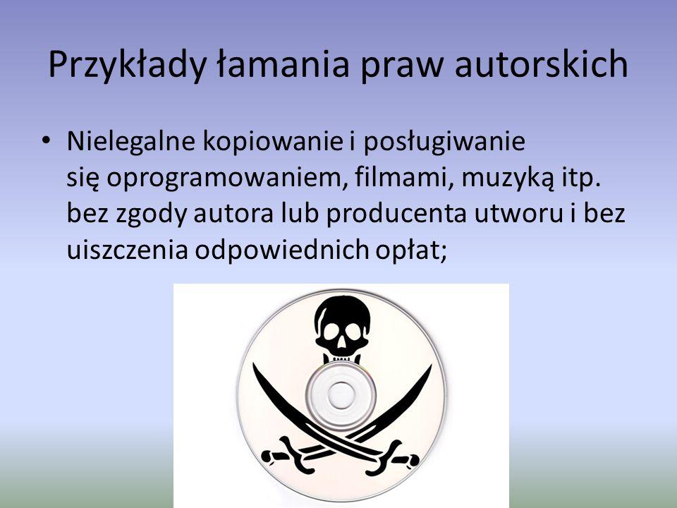 Przykłady łamania praw autorskich Korzystanie z Internetu lub książki do napisania np.