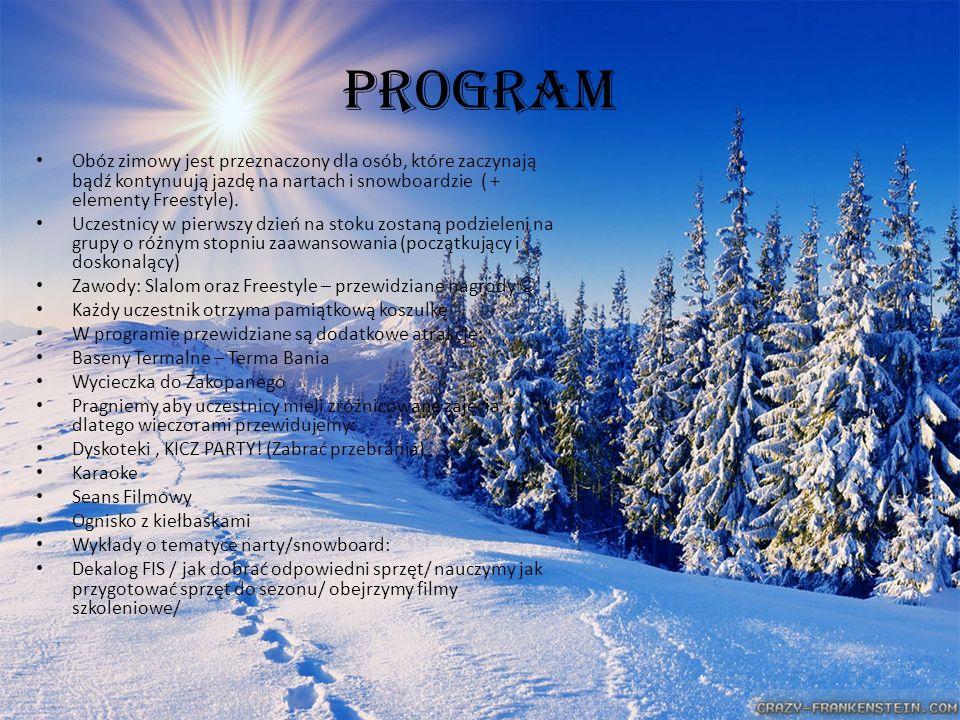 PROGRAM Obóz zimowy jest przeznaczony dla osób, które zaczynają bądź kontynuują jazdę na nartach i snowboardzie ( + elementy Freestyle).