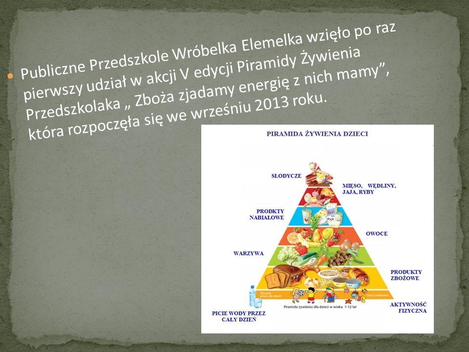 Publiczne Przedszkole Wróbelka Elemelka wzięło po raz pierwszy udział w akcji V edycji Piramidy Żywienia Przedszkolaka Zboża zjadamy energię z nich ma