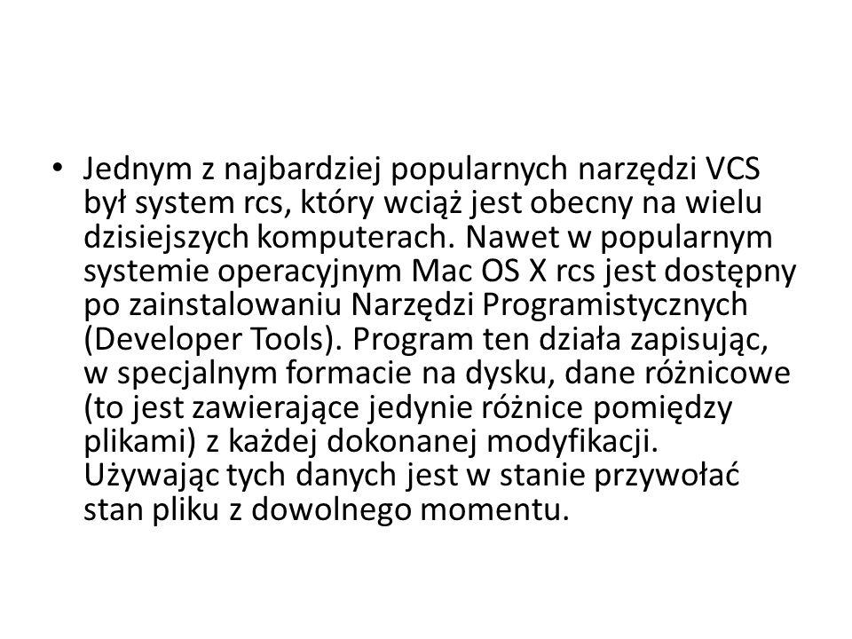Jednym z najbardziej popularnych narzędzi VCS był system rcs, który wciąż jest obecny na wielu dzisiejszych komputerach. Nawet w popularnym systemie o