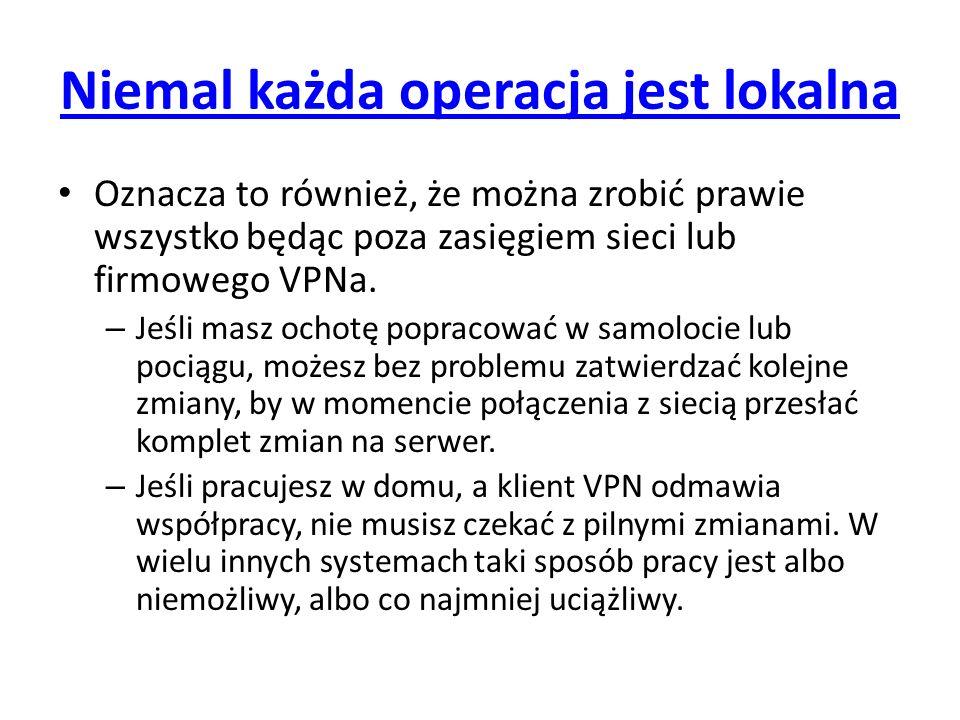 Niemal każda operacja jest lokalna Oznacza to również, że można zrobić prawie wszystko będąc poza zasięgiem sieci lub firmowego VPNa. – Jeśli masz och