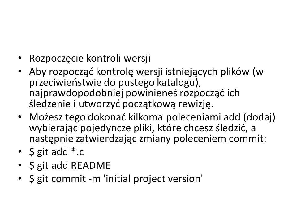 Rozpoczęcie kontroli wersji Aby rozpocząć kontrolę wersji istniejących plików (w przeciwieństwie do pustego katalogu), najprawdopodobniej powinieneś r