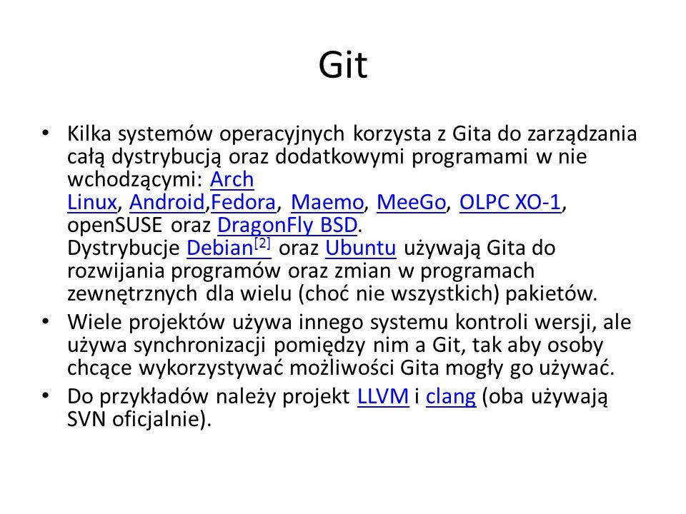 Git Kilka systemów operacyjnych korzysta z Gita do zarządzania całą dystrybucją oraz dodatkowymi programami w nie wchodzącymi: Arch Linux, Android,Fed