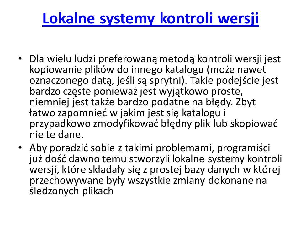 Lokalne systemy kontroli wersji Dla wielu ludzi preferowaną metodą kontroli wersji jest kopiowanie plików do innego katalogu (może nawet oznaczonego d