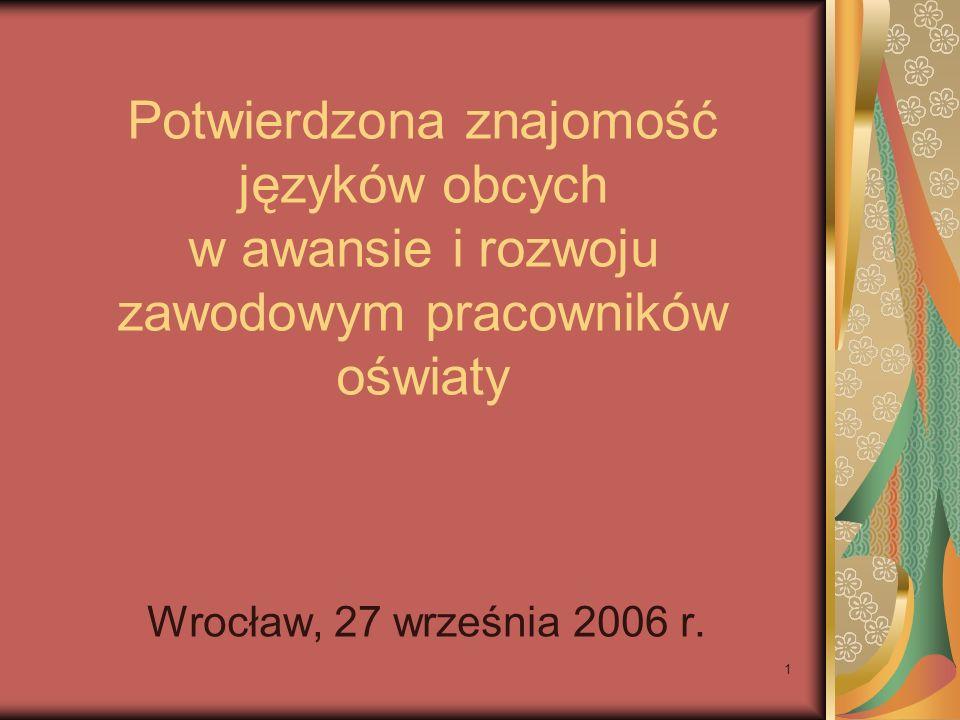 1 Potwierdzona znajomość języków obcych w awansie i rozwoju zawodowym pracowników oświaty Wrocław, 27 września 2006 r.