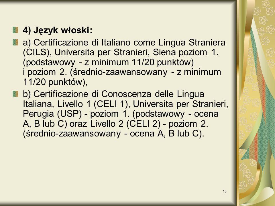 10 4) Język włoski: a) Certificazione di Italiano come Lingua Straniera (CILS), Universita per Stranieri, Siena poziom 1. (podstawowy - z minimum 11/2