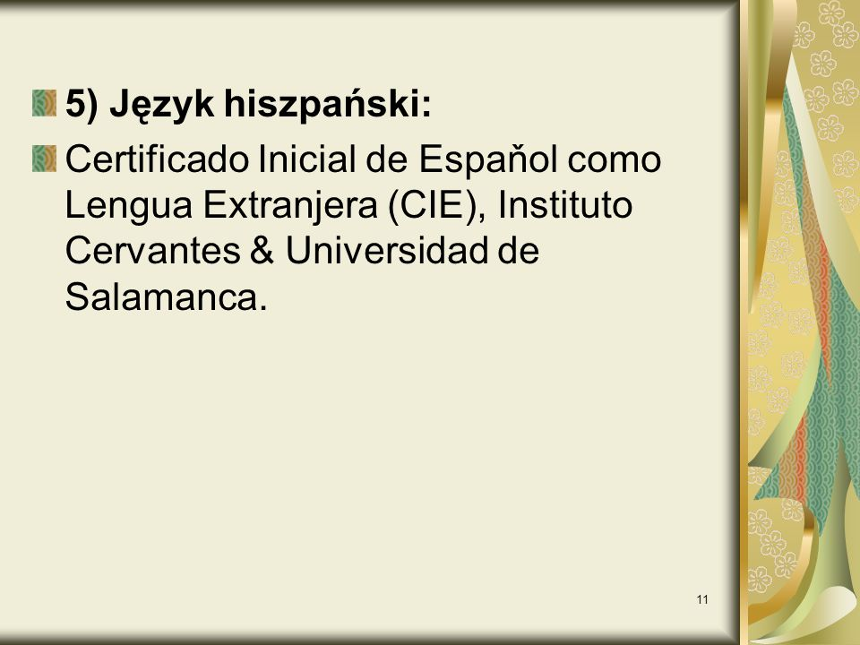 11 5) Język hiszpański: Certificado Inicial de Espaňol como Lengua Extranjera (CIE), Instituto Cervantes & Universidad de Salamanca.
