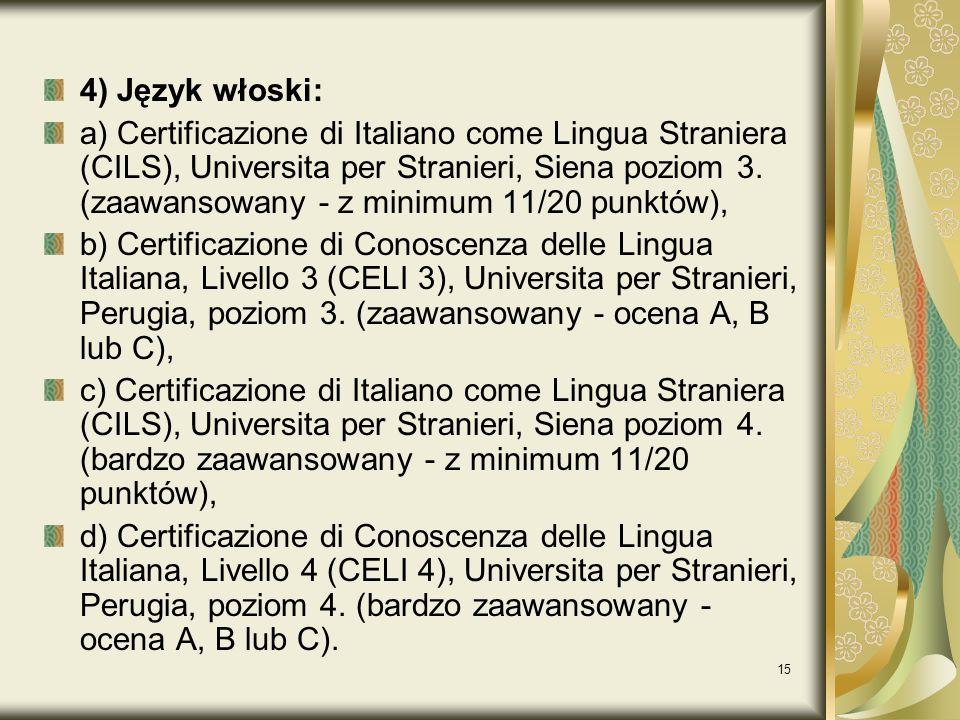 15 4) Język włoski: a) Certificazione di Italiano come Lingua Straniera (CILS), Universita per Stranieri, Siena poziom 3. (zaawansowany - z minimum 11