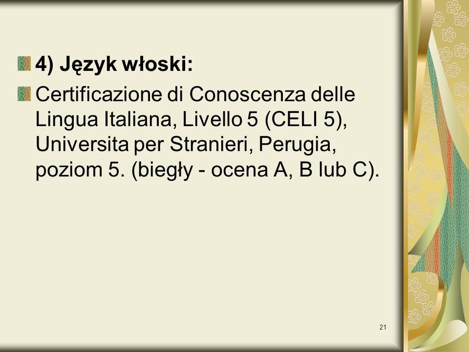 21 4) Język włoski: Certificazione di Conoscenza delle Lingua Italiana, Livello 5 (CELI 5), Universita per Stranieri, Perugia, poziom 5. (biegły - oce