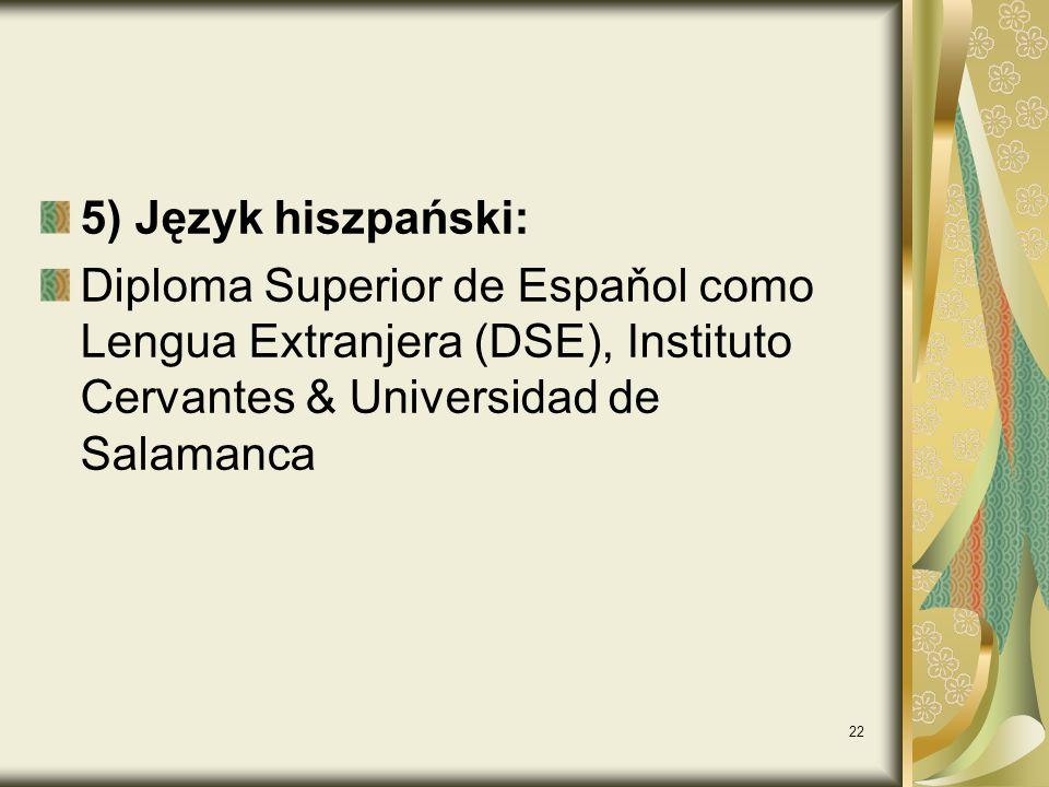 22 5) Język hiszpański: Diploma Superior de Espaňol como Lengua Extranjera (DSE), Instituto Cervantes & Universidad de Salamanca