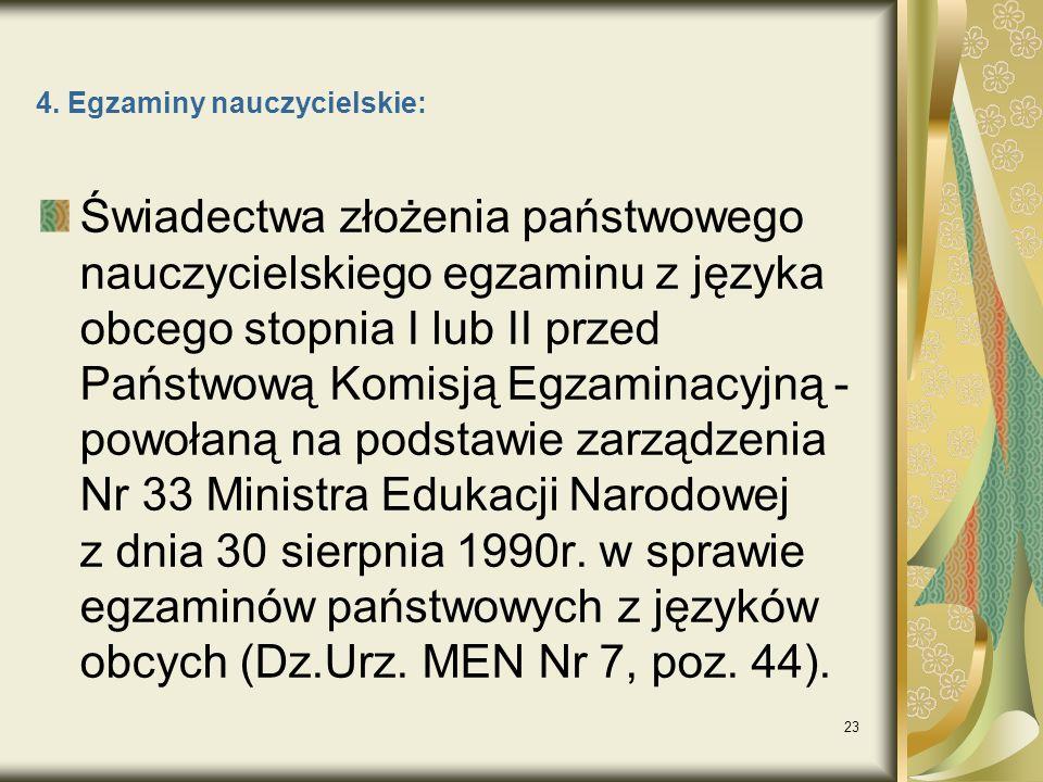23 4. Egzaminy nauczycielskie: Świadectwa złożenia państwowego nauczycielskiego egzaminu z języka obcego stopnia I lub II przed Państwową Komisją Egza