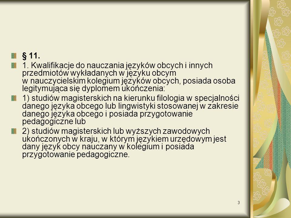 3 § 11. 1. Kwalifikacje do nauczania języków obcych i innych przedmiotów wykładanych w języku obcym w nauczycielskim kolegium języków obcych, posiada