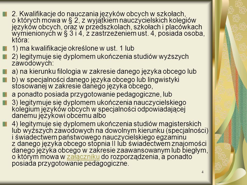 4 2. Kwalifikacje do nauczania języków obcych w szkołach, o których mowa w § 2, z wyjątkiem nauczycielskich kolegiów języków obcych, oraz w przedszkol