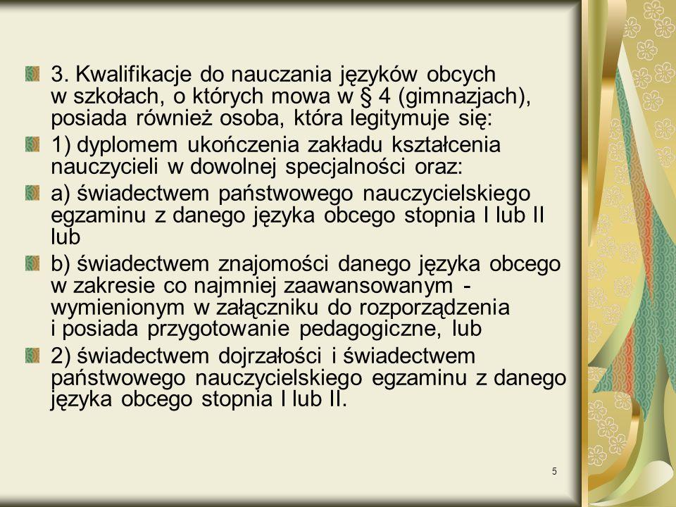 5 3. Kwalifikacje do nauczania języków obcych w szkołach, o których mowa w § 4 (gimnazjach), posiada również osoba, która legitymuje się: 1) dyplomem