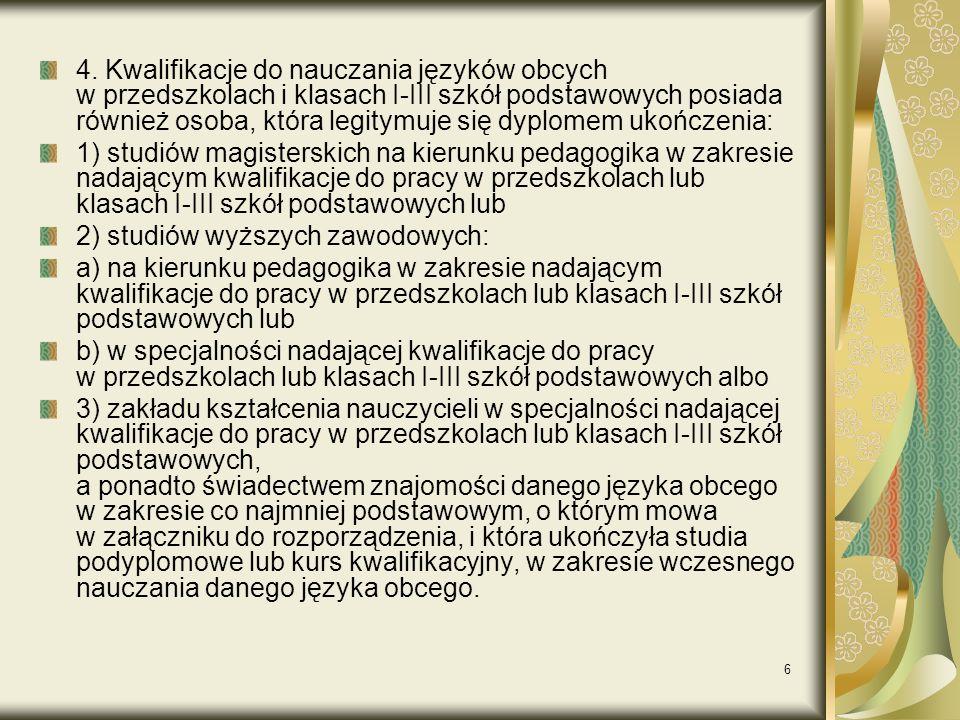 6 4. Kwalifikacje do nauczania języków obcych w przedszkolach i klasach I-III szkół podstawowych posiada również osoba, która legitymuje się dyplomem