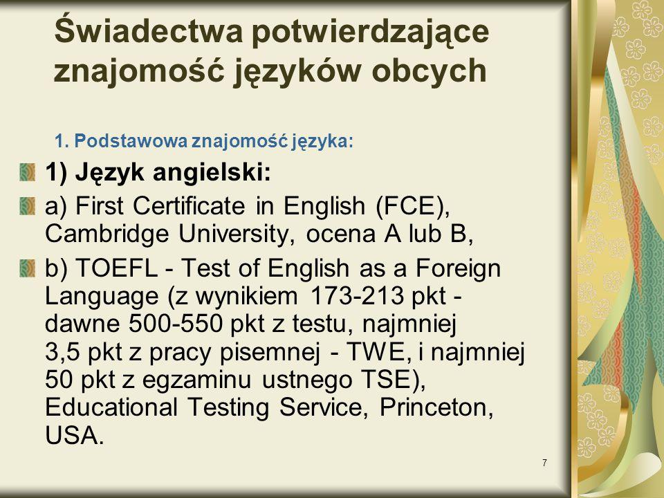 7 Świadectwa potwierdzające znajomość języków obcych 1. Podstawowa znajomość języka: 1) Język angielski: a) First Certificate in English (FCE), Cambri