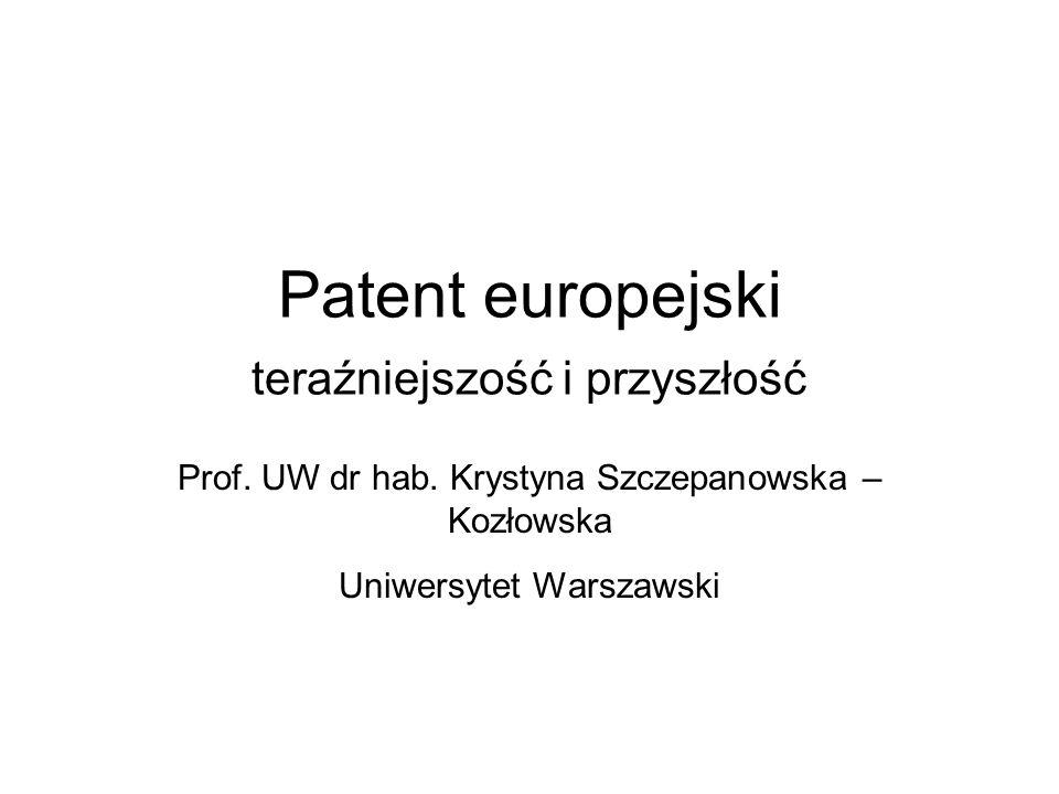Patent europejski Podstawa prawna –Konwencja o udzielaniu patentów europejskich (Konwencja o patencie europejskim) z dnia 6 października 1973 wraz z Protokołami stanowiącymi jej integralną część –Akt rewidujący z dnia 29 listopada 2000, podpisany w Monachium (wchodzi w życie 13 grudnia 2007)