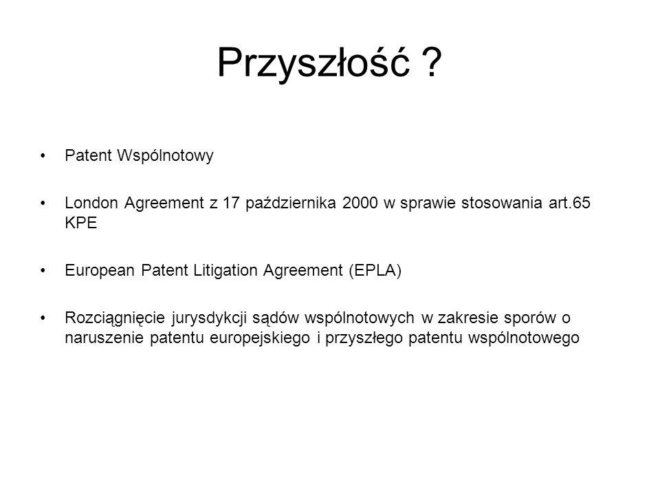 Przyszłość ? Patent Wspólnotowy London Agreement z 17 października 2000 w sprawie stosowania art.65 KPE European Patent Litigation Agreement (EPLA) Ro