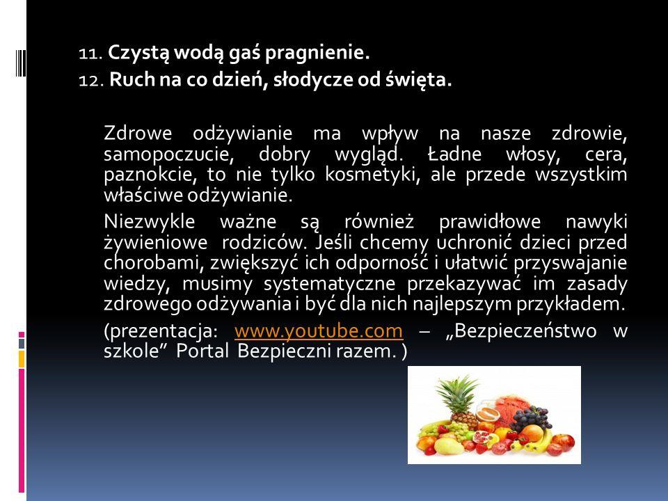 11. Czystą wodą gaś pragnienie. 12. Ruch na co dzień, słodycze od święta. Zdrowe odżywianie ma wpływ na nasze zdrowie, samopoczucie, dobry wygląd. Ład