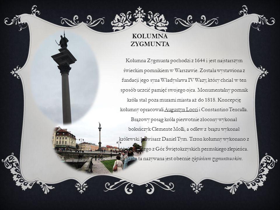 KOLUMNA ZYGMUNTA Kolumna Zygmunta pochodzi z 1644 i jest najstarszym świeckim pomnikiem w Warszawie. Została wystawiona z fundacji jego syna Władysław
