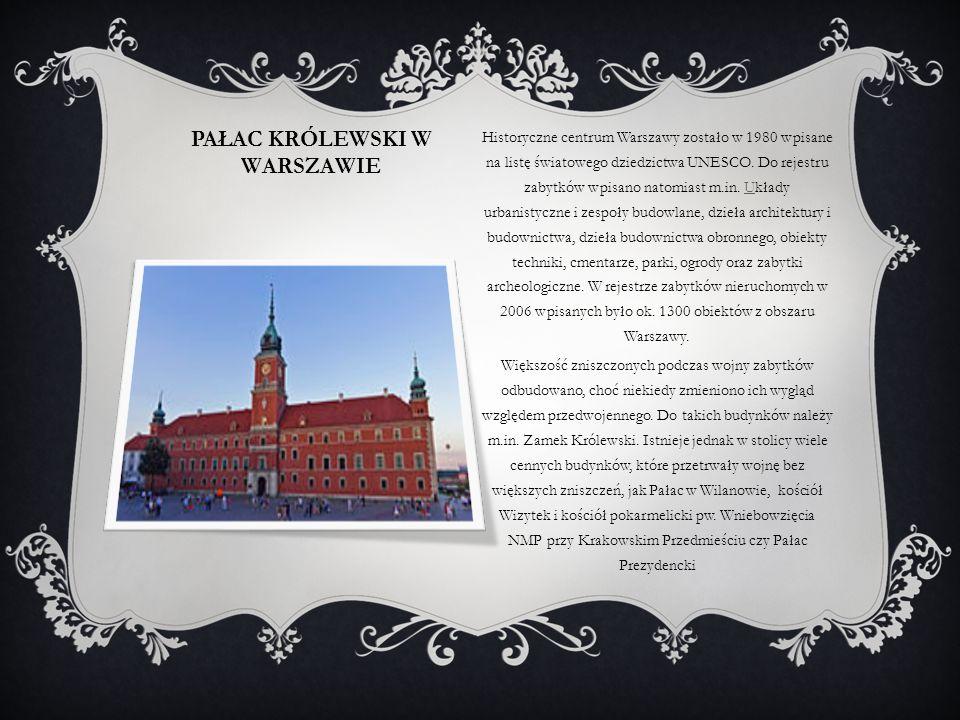 PAŁAC KRÓLEWSKI W WARSZAWIE Historyczne centrum Warszawy zostało w 1980 wpisane na listę światowego dziedzictwa UNESCO. Do rejestru zabytków wpisano n