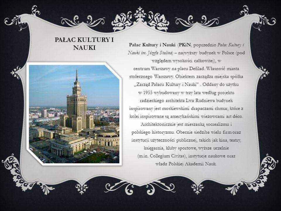 PAŁAC KULTURY I NAUKI Pałac Kultury i Nauki (PKiN, poprzednio Pałac Kultury i Nauki im. Józefa Stalina) – najwyższy budynek w Polsce (pod względem wys