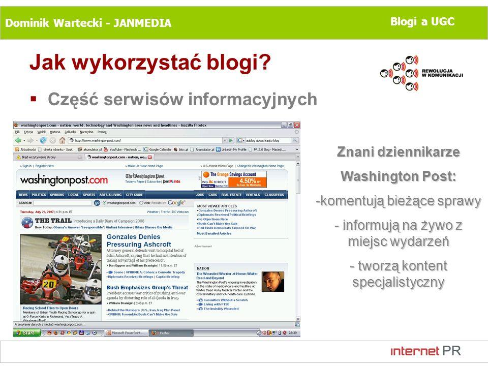 Dominik Wartecki - JANMEDIA Blogi a UGC Jak wykorzystać blogi? Część serwisów informacyjnych Znani dziennikarze Washington Post: -komentują bieżące sp