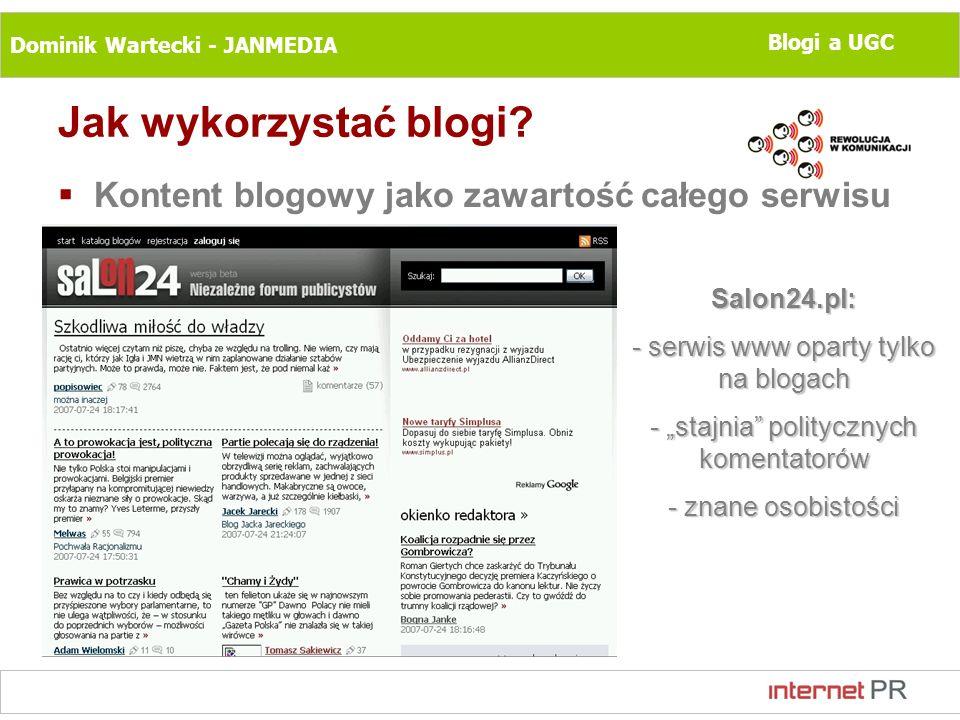 Dominik Wartecki - JANMEDIA Blogi a UGC Jak wykorzystać blogi? Kontent blogowy jako zawartość całego serwisu Salon24.pl: - serwis www oparty tylko na