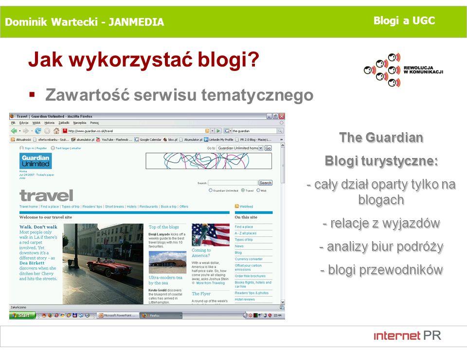 Dominik Wartecki - JANMEDIA Blogi a UGC Jak wykorzystać blogi? Zawartość serwisu tematycznego The Guardian Blogi turystyczne: - cały dział oparty tylk