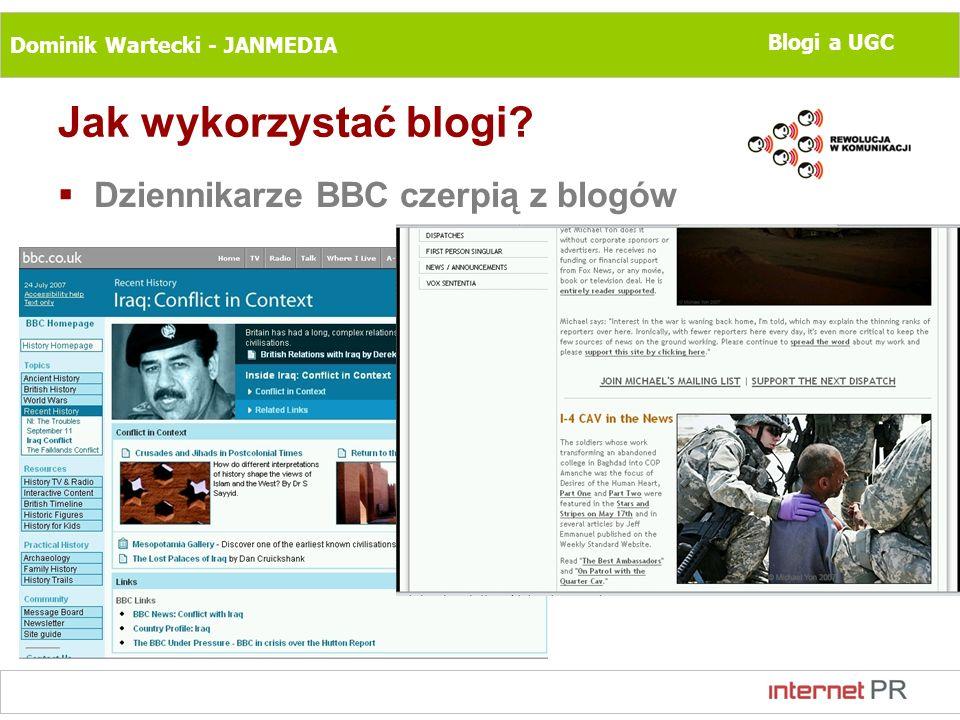 Dominik Wartecki - JANMEDIA Blogi a UGC Jak wykorzystać blogi? Dziennikarze BBC czerpią z blogów