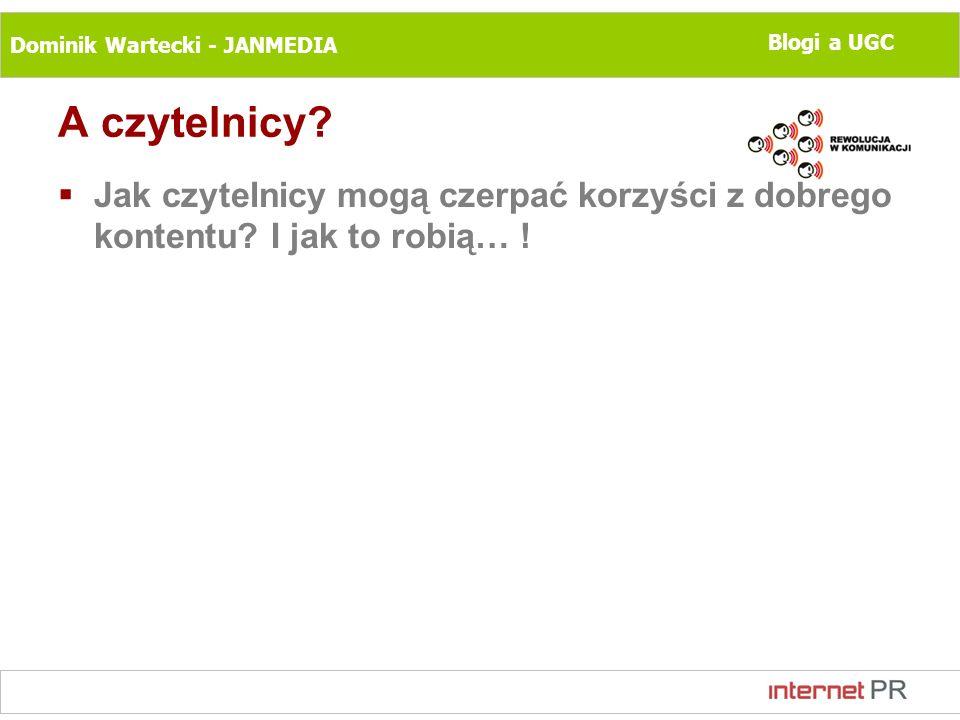 Dominik Wartecki - JANMEDIA Blogi a UGC A czytelnicy? Jak czytelnicy mogą czerpać korzyści z dobrego kontentu? I jak to robią… !