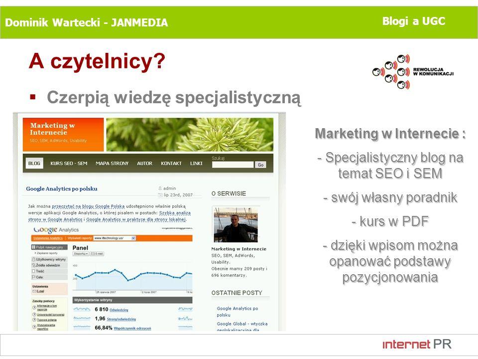 Dominik Wartecki - JANMEDIA Blogi a UGC A czytelnicy? Czerpią wiedzę specjalistyczną Marketing w Internecie : - Specjalistyczny blog na temat SEO i SE
