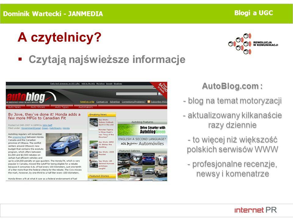 Dominik Wartecki - JANMEDIA Blogi a UGC A czytelnicy? Czytają najświeższe informacje AutoBlog.com : - blog na temat motoryzacji - aktualizowany kilkan