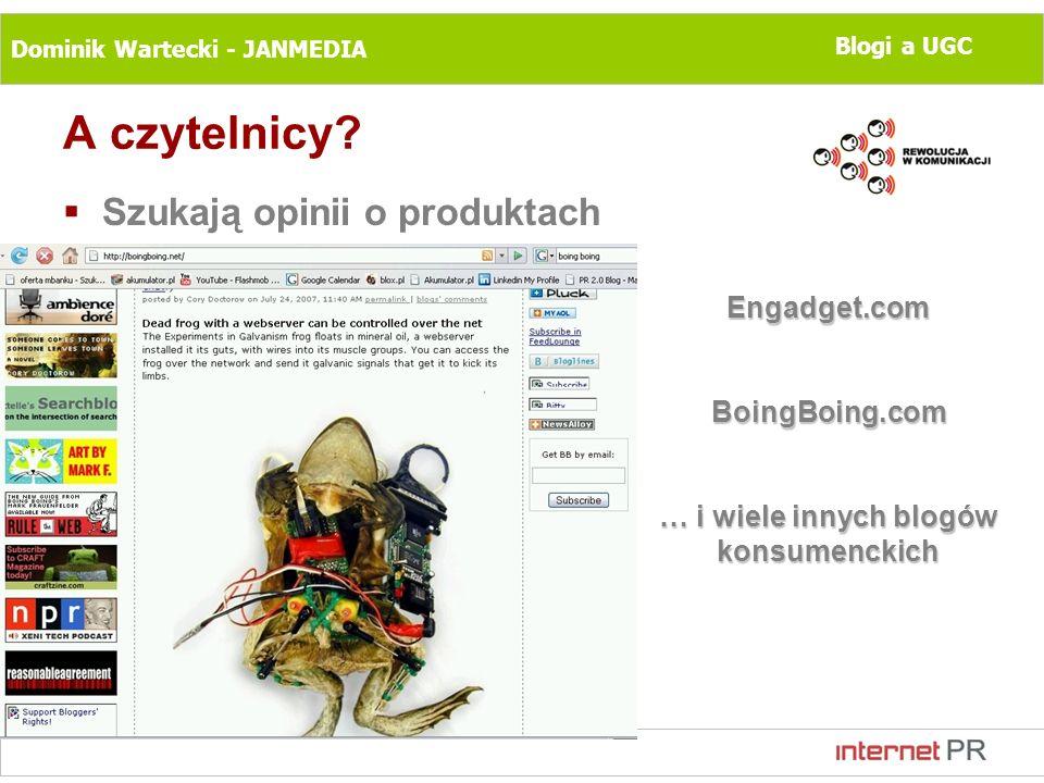 Dominik Wartecki - JANMEDIA Blogi a UGC A czytelnicy? Szukają opinii o produktach Engadget.comBoingBoing.com … i wiele innych blogów konsumenckich