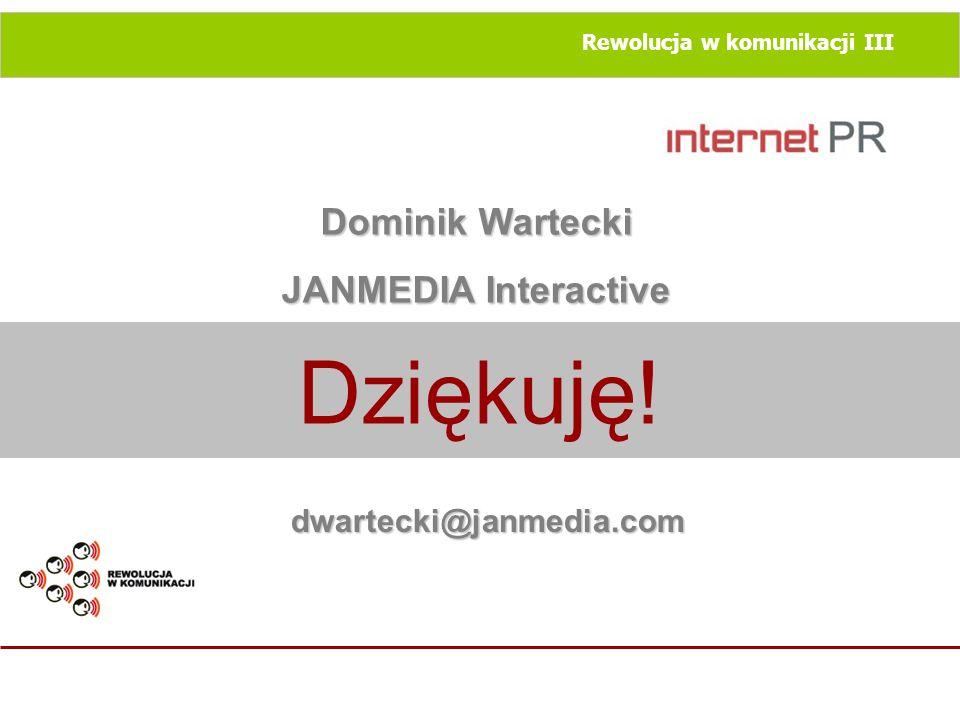 Rewolucja w komunikacji III Dziękuję! Dominik Wartecki JANMEDIA Interactive dwartecki@janmedia.com