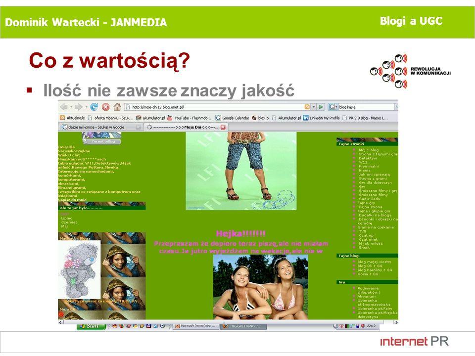 Dominik Wartecki - JANMEDIA Blogi a UGC Co z wartością? Ilość nie zawsze znaczy jakość