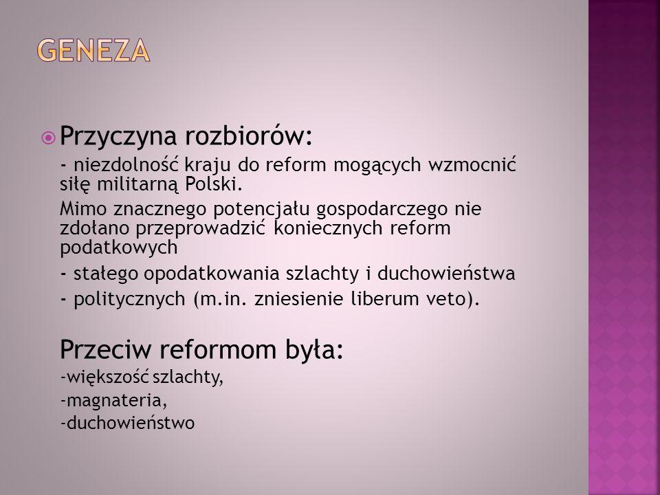 Przyczyna rozbiorów: - niezdolność kraju do reform mogących wzmocnić siłę militarną Polski. Mimo znacznego potencjału gospodarczego nie zdołano przepr