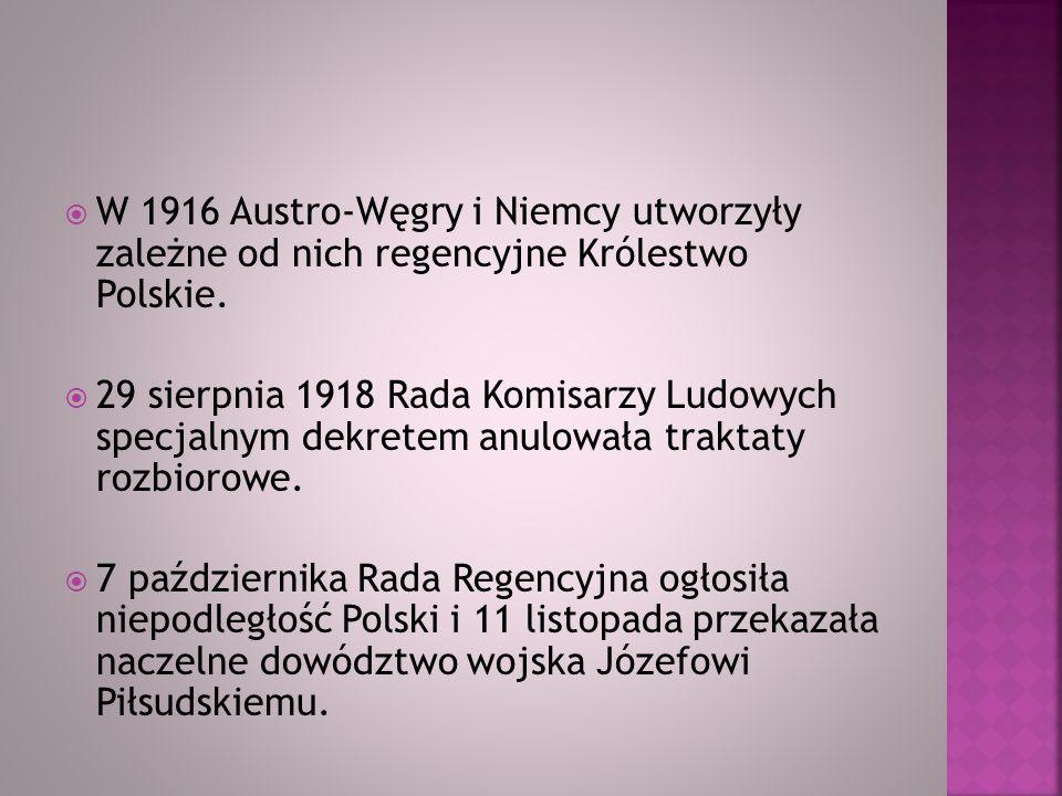 W 1916 Austro-Węgry i Niemcy utworzyły zależne od nich regencyjne Królestwo Polskie. 29 sierpnia 1918 Rada Komisarzy Ludowych specjalnym dekretem anul