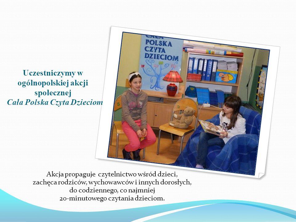 Uczestniczymy w ogólnopolskiej akcji społecznej Cała Polska Czyta Dzieciom Akcja propaguje czytelnictwo wśród dzieci, zachęca rodziców, wychowawców i