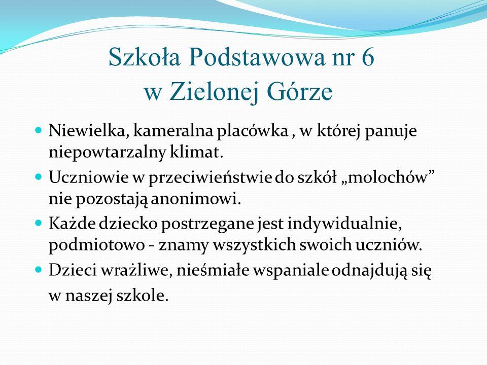 Szkoła Podstawowa nr 6 w Zielonej Górze Niewielka, kameralna placówka, w której panuje niepowtarzalny klimat.
