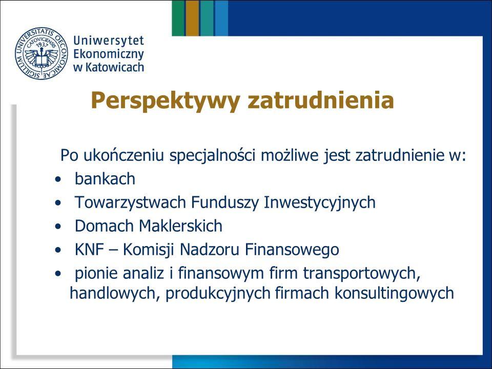Poznanie: Zasad funkcjonowania rynków finansowych Nowoczesnych instrumentów finansowych Metod wyceny instrumentów finansowych Metod prognozowania Anal
