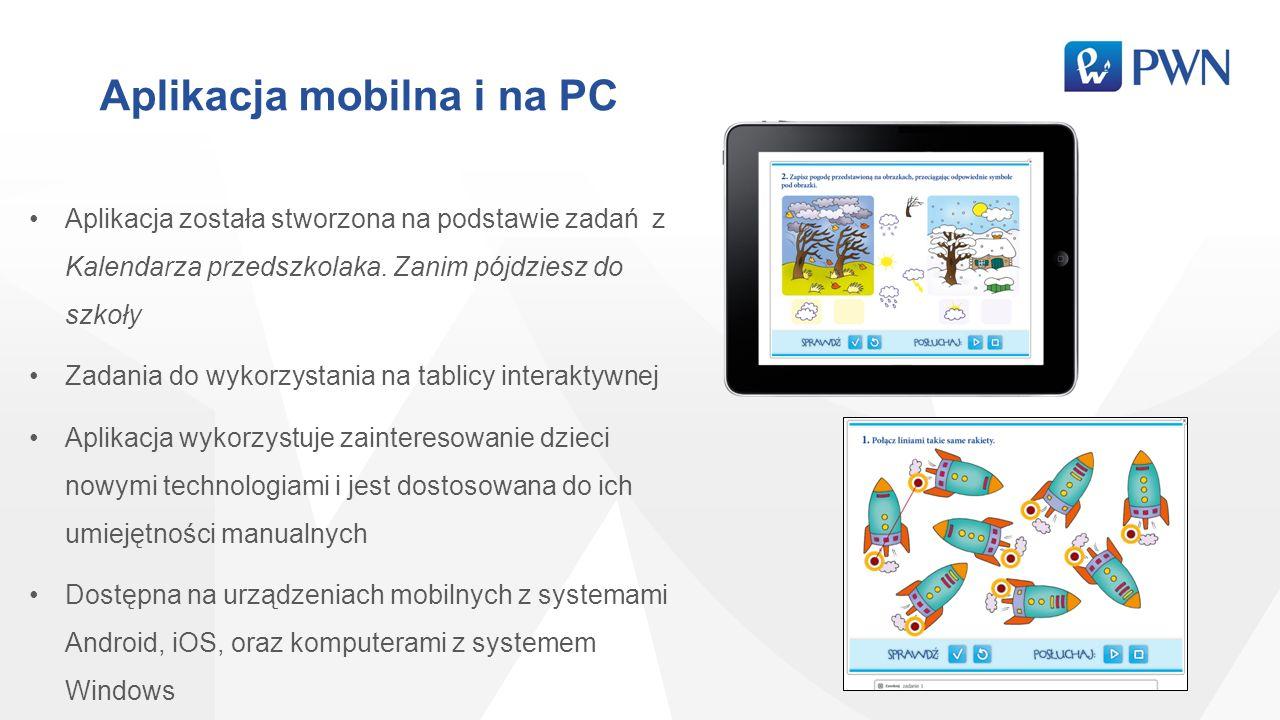 Aplikacja mobilna i na PC Aplikacja została stworzona na podstawie zadań z Kalendarza przedszkolaka. Zanim pójdziesz do szkoły Zadania do wykorzystani