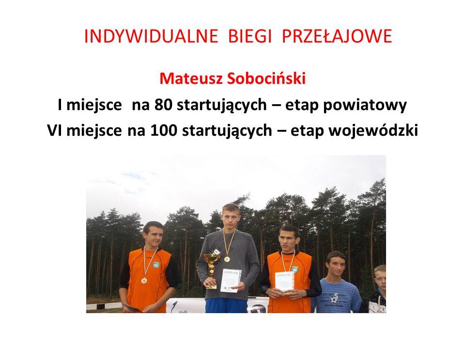 INDYWIDUALNE BIEGI PRZEŁAJOWE Mateusz Sobociński I miejsce na 80 startujących – etap powiatowy VI miejsce na 100 startujących – etap wojewódzki
