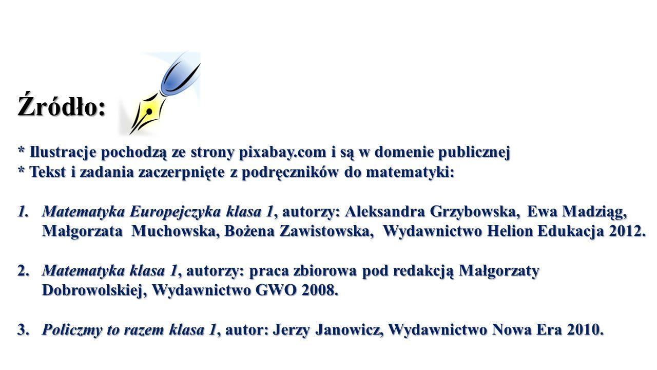 Źródło: * Ilustracje pochodzą ze strony pixabay.com i są w domenie publicznej * Tekst i zadania zaczerpnięte z podręczników do matematyki: 1.Matematyk