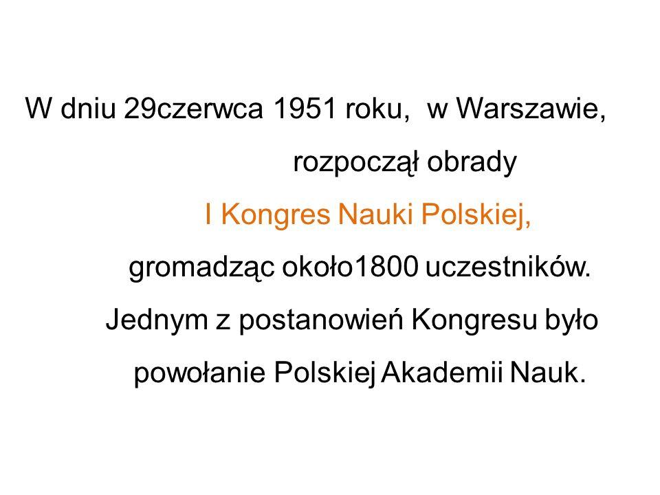 W dniu 29czerwca 1951 roku, w Warszawie, rozpoczął obrady I Kongres Nauki Polskiej, gromadząc około1800 uczestników. Jednym z postanowień Kongresu był