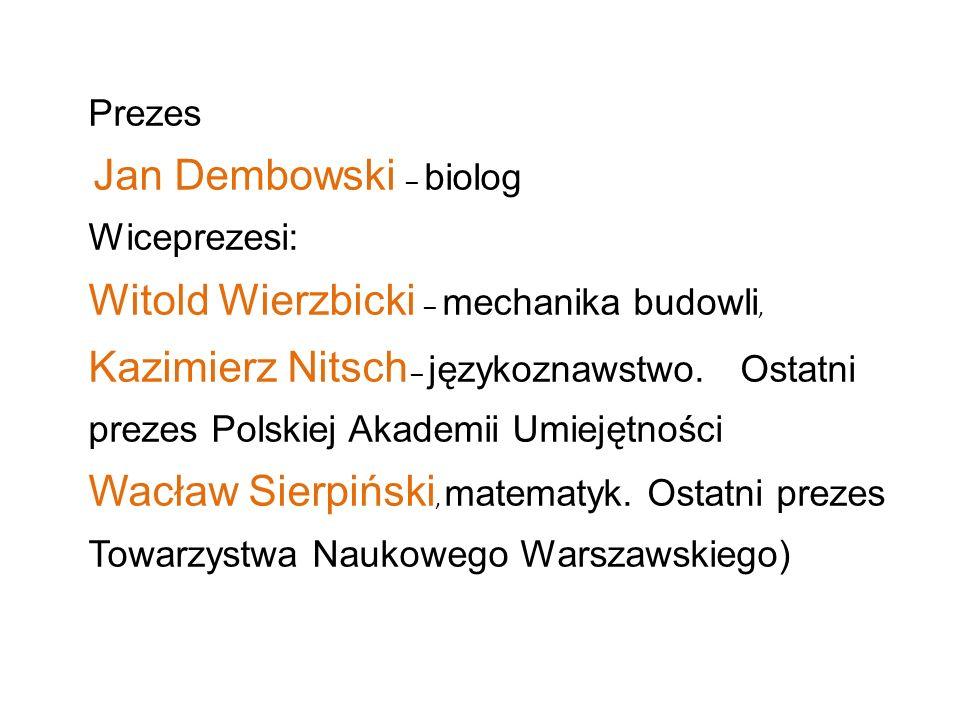 Prezes Jan Dembowski – biolog Wiceprezesi: Witold Wierzbicki – mechanika budowli, Kazimierz Nitsch – językoznawstwo. Ostatni prezes Polskiej Akademii